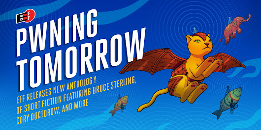 "EFF Publishes ""Pwning Tomorrow,"" a Speculative Fiction Anthology"
