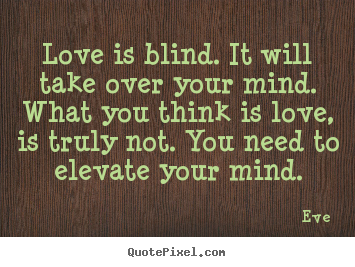 Love Quote Love Is Blind It Will Take Over Your Mind What