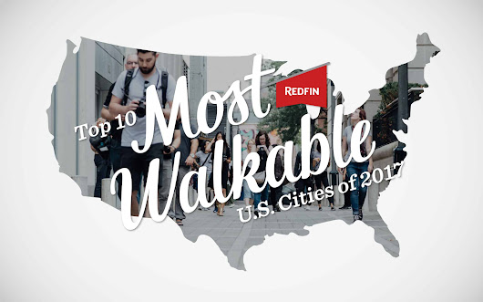 These Are the 10 Most Walkable Cities of 2017 - @Redfin