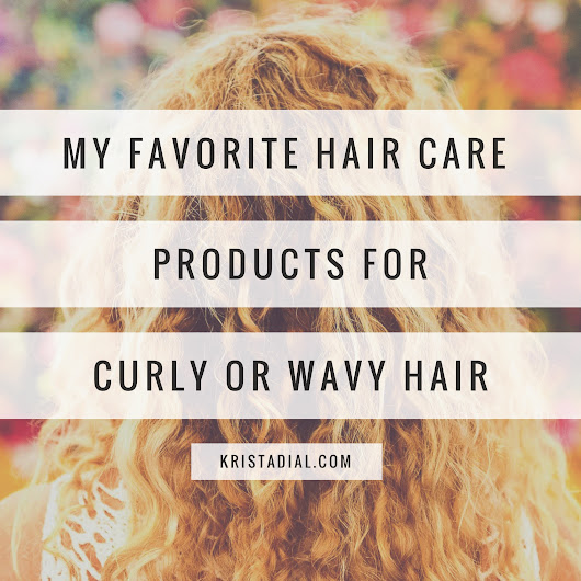 Got curls? Here are my fave products for curly/wavy hair