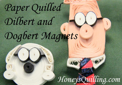 Dilbert Magnets Handmade from Paper Quilling - Honey's Quilling