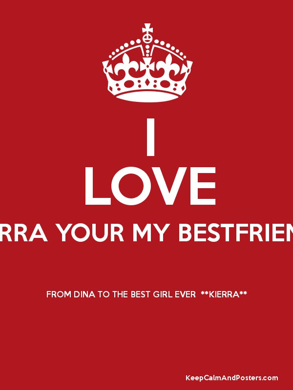 I Love You Kierra Your My Bestfriend 3 From Dina To The Best