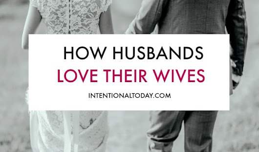 The Simple But Fabulous Ways Husbands Love Their Wives