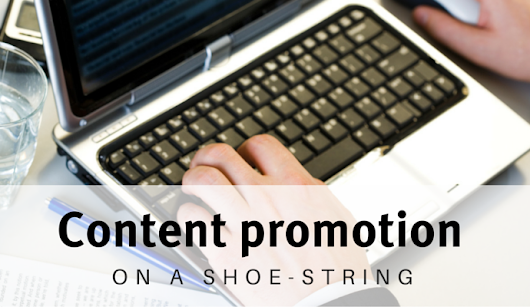 Promoting your content on a shoe-string – tips for start-ups