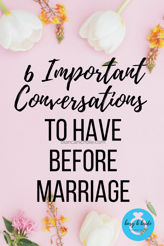 6 Important Conversations to Have Before Marriage | Busy B Bride