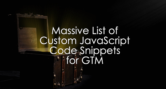 Massive List of 60+ Custom JavaScript Snippets for Google Tag Manager - Analytics Mania