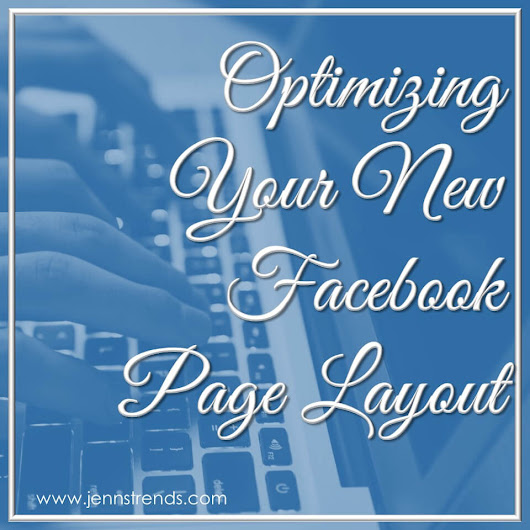 Optimizing Your New Facebook Page Layout - Jenn's Trends