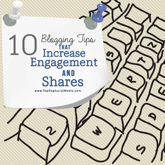 10 Blogging Tips That Increase Shares & Engagement