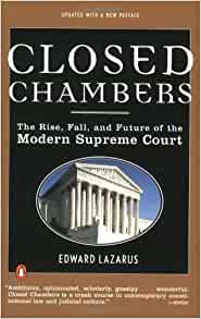 Closed Chambers The Rise Fall And Future Of The Modern Supreme Court