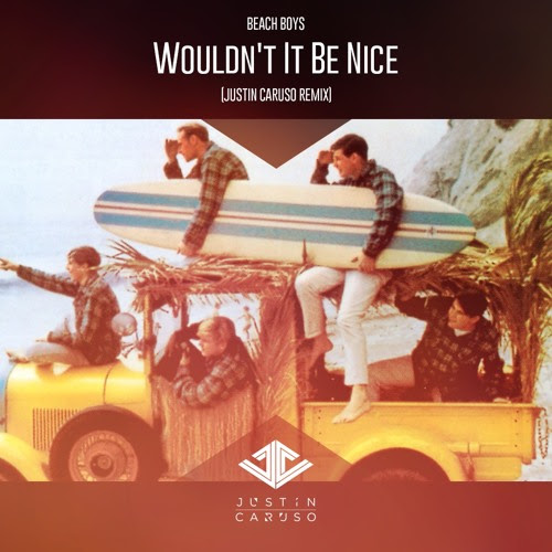 Beach Boys - Wouldn't It Be Nice (Justin Caruso Remix) by Justin Caruso