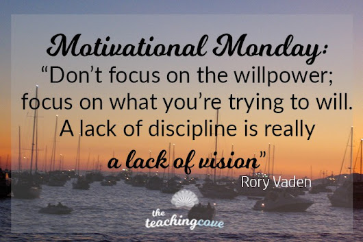 Motivational Monday: On Willpower and A Lack of Vision - The Teaching Cove