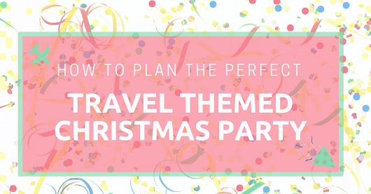 How to Plan the Perfect Travel Themed Christmas Party - Golden Age Trips