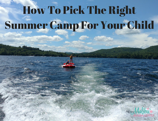 How To Pick The Right Summer Camp For Your Child - MALIBU MAMA LOVES