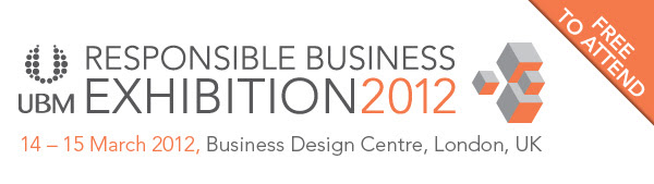 Responsible Business Exhibition - 14-15 March 2012 at the Business Design Centre, London, UK.