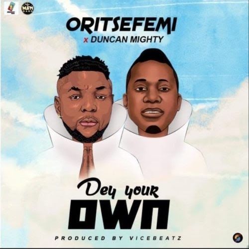 """Oritse Femi – """"Dey Your Own"""" ft Duncan Mighty 