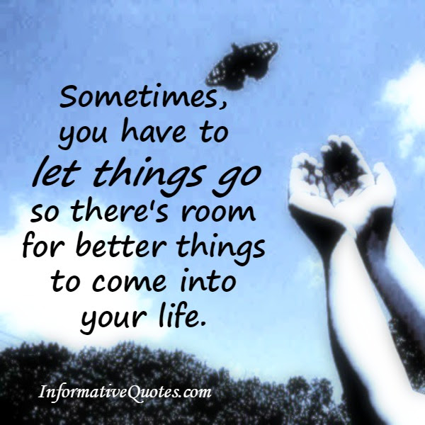 Fresh Sometimes You Just Have To Let Things Go Quotes - good ...