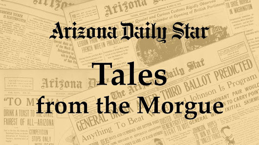 Tales from the Morgue: The trial continues | Tucson history and Stories from the Star's archives |