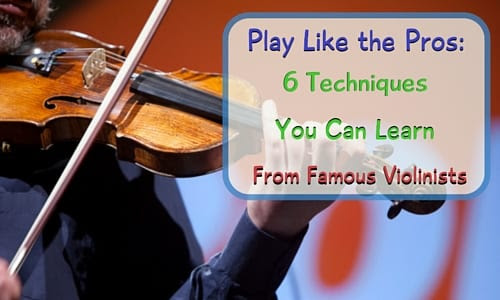 6 Techniques You Can Learn From Famous Violinists