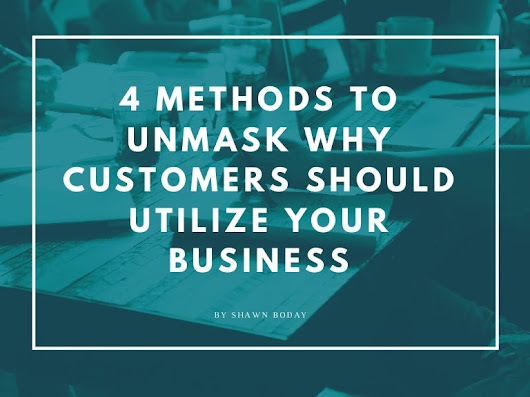 4 Methods to Unmask Why Customers Should Utilize Your Business