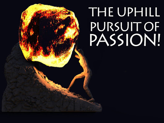 The Uphill Pursuit Of Passion