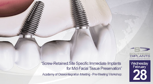 "February 28, 2018 – Pre-Meeting Workshop: ""Screw-Retained, Site Specific Immediate Implants for Mid-Facial Tissue Preservation"" 