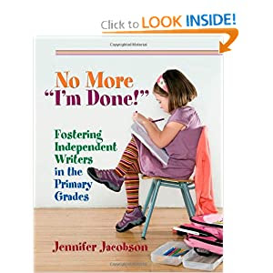 "No More ""I'm Done!"": Fostering Independent Writers in the Primary Grades"
