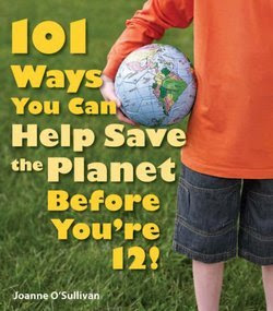 101 Ways You Can Help Save The Planet Before You're 12!