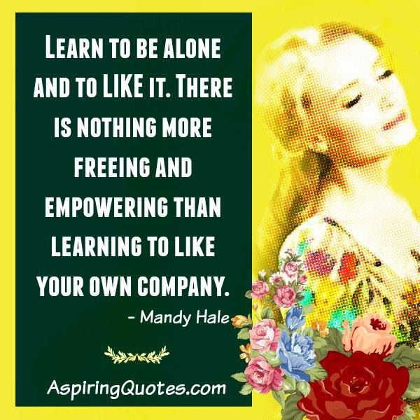 Learn To Be Alone Enjoy Your Company Aspiring Quotes