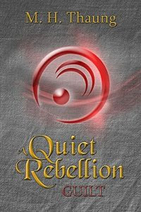 A Quiet Rebellion: Guilt by M.H. Thaung