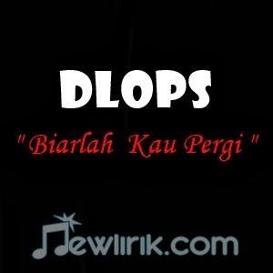 Lirik Dlops -  Biarlah  Kau Pergi