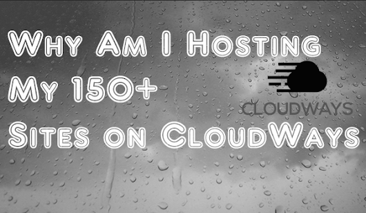 Why Am I Hosting my 150+ Sites on CloudWays?