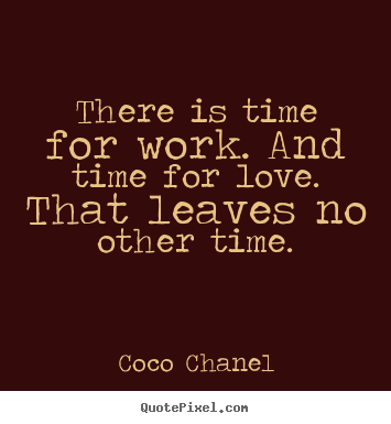 Quotes About Life There Is Time For Work And Time For Love That