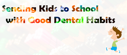 Sending Kids to School with Good Dental Habits - Today's Dental