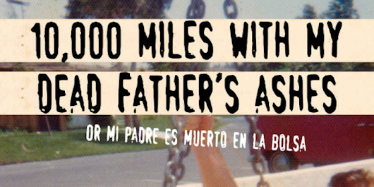 """10,000 Miles with My Dead Father's Ashes"" by Devin Galaudet"