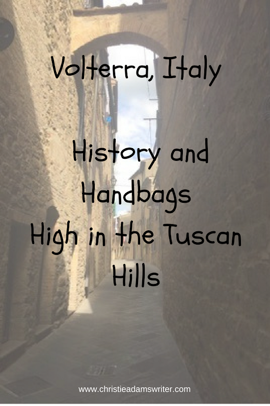 Volterra, Italy - History and Handbags High in the Tuscan Hills - Christie Adams Writer