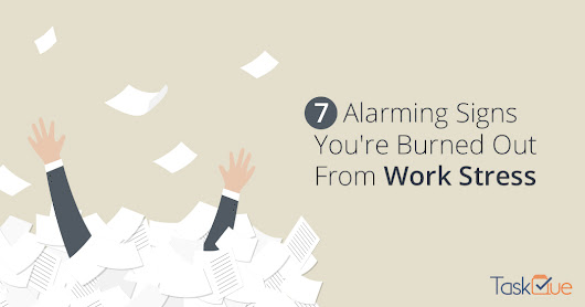 7 Alarming Signs You're Burned Out From Work Stress