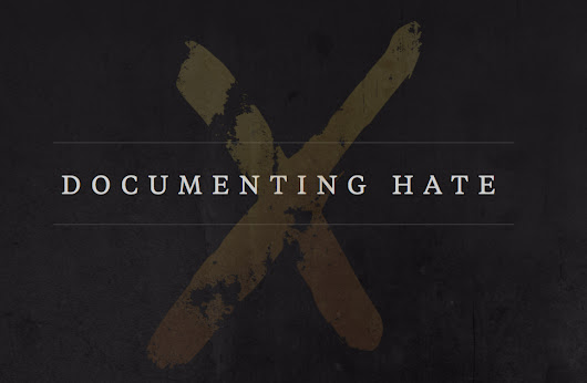 Documenting Hate - ProPublica