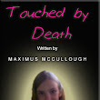 TOUCHED BY DEATH by MAXIMUS MCCULLOUGH: Dedicated to the Memory of Faith McCulloguh