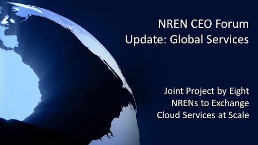 NREN CEO Forum Update: Global Services Joint Project by Eight NRENs to Exchange Cloud Services at Scale. -  ppt download
