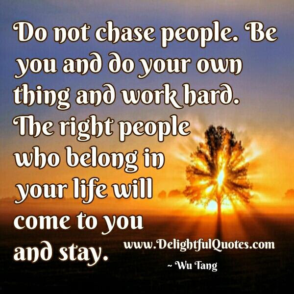 Dont Ever Chase Anyone In Your Life Delightful Quotes