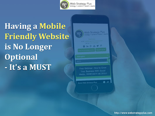 Having a Mobile Friendly Website is No Longer Optional - It's a MUST - Web Strategy Plus