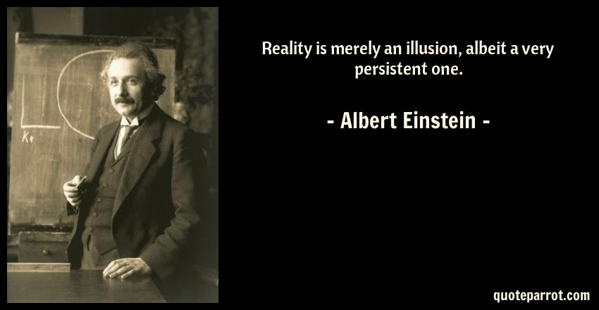 Reality Is Merely An Illusion Albeit A Very Persistent By Albert