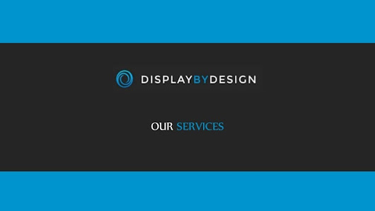 Our Services - Display By Design