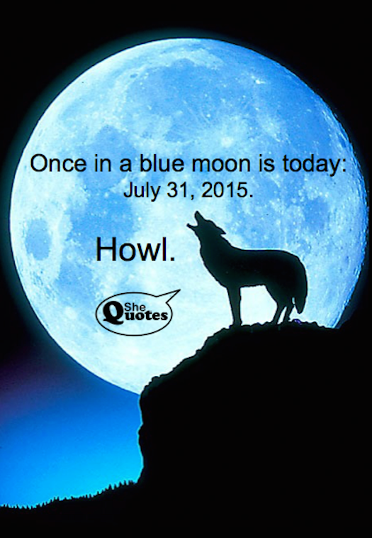 Shequotes Once In A Blue Moon Yep That Would Be Today