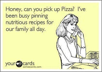 pick up the pizza cos ive been pinning recipes all day....FUNNY RELATIONSHIP JOKES