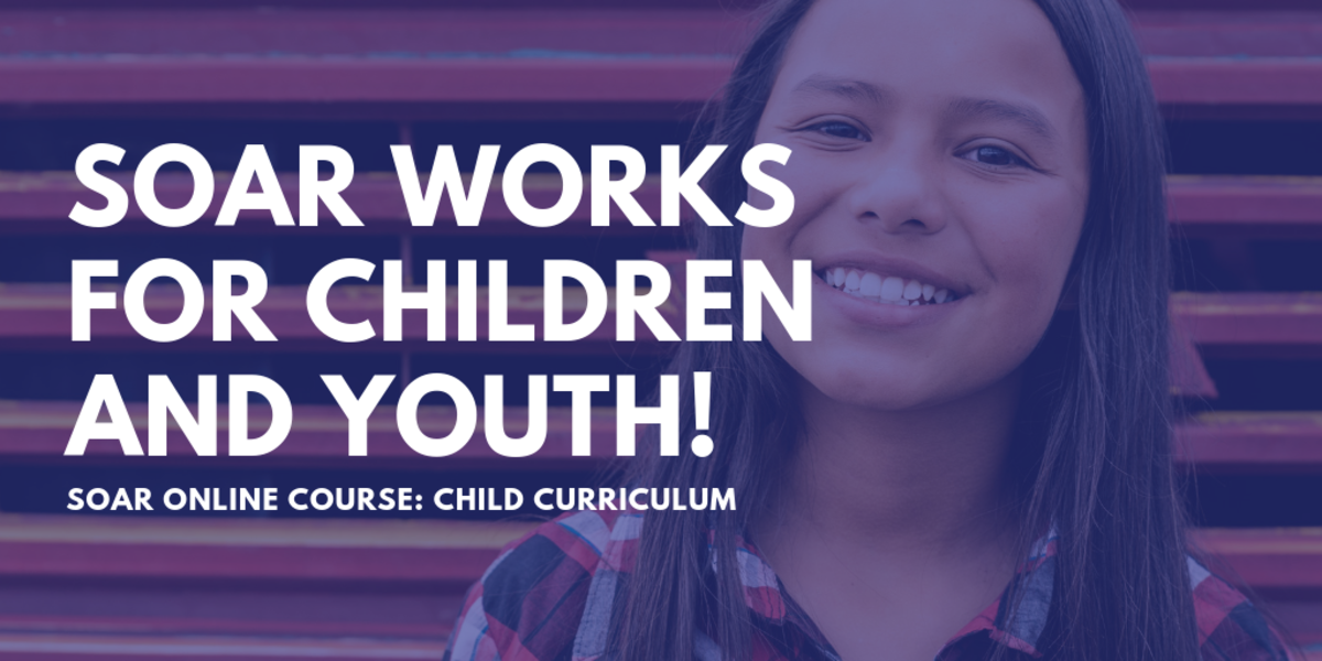 SOAR Works for Children and Youth! SOAR Online Course: Child Curriculum