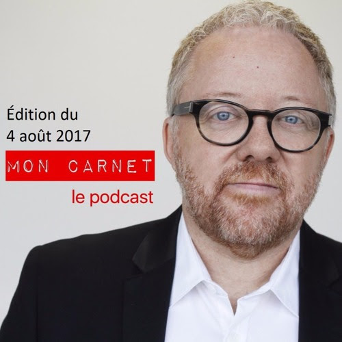 Mon Carnet - 170804 by Mon Carnet, le podcast