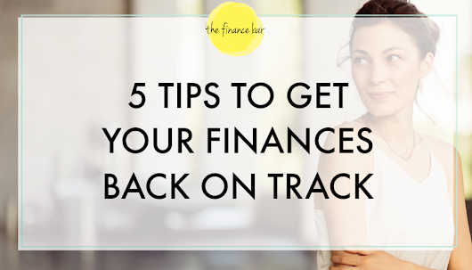 5 TIPS TO GET YOUR FINANCES BACK ON TRACK - The Finance Bar