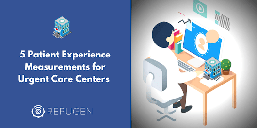 5 Patient Experience Measurements for Urgent Care Centers | RepuGen