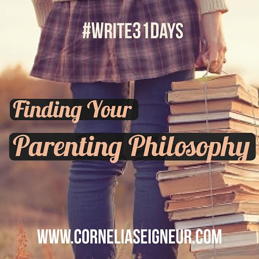 31 Days of Finding your Parenting Philosophy - Cornelia Becker Seigneur